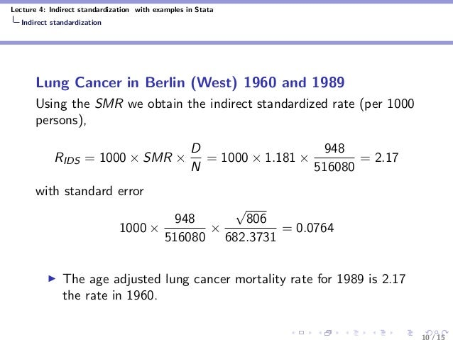 Lecture 4: Indirect standardization with examples in Stata Indirect standardization Lung Cancer in Berlin (West) 1960 and ...