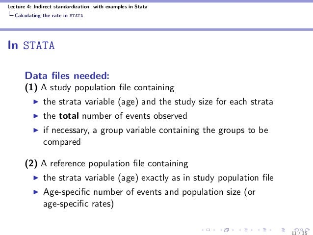 Lecture 4: Indirect standardization with examples in Stata Calculating the rate in STATA In STATA Data files needed: (1) A ...