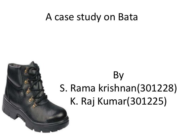 A case study on Bata               By   S. Rama krishnan(301228)      K. Raj Kumar(301225)