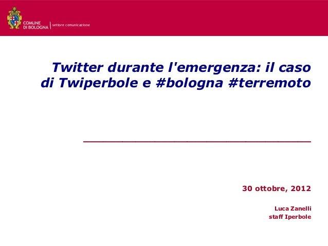 settore comunicazione Twitter durante lemergenza: il casodi Twiperbole e #bologna #terremoto                  ____________...