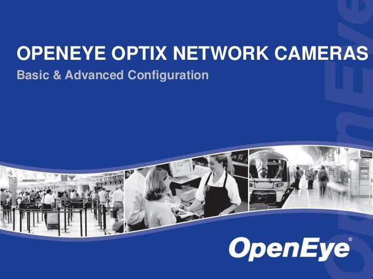 OpenEyeOptix Network Cameras<br />Basic & Advanced Configuration<br />