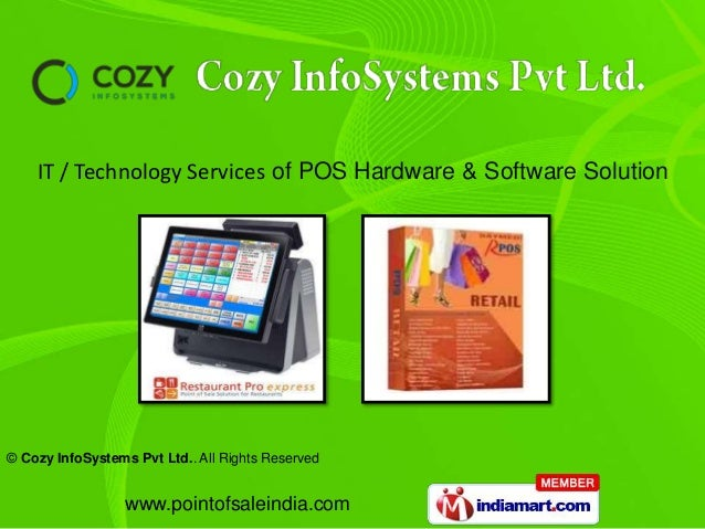 © Cozy InfoSystems Pvt Ltd.. All Rights Reserved www.pointofsaleindia.com IT / Technology Services of POS Hardware & Softw...