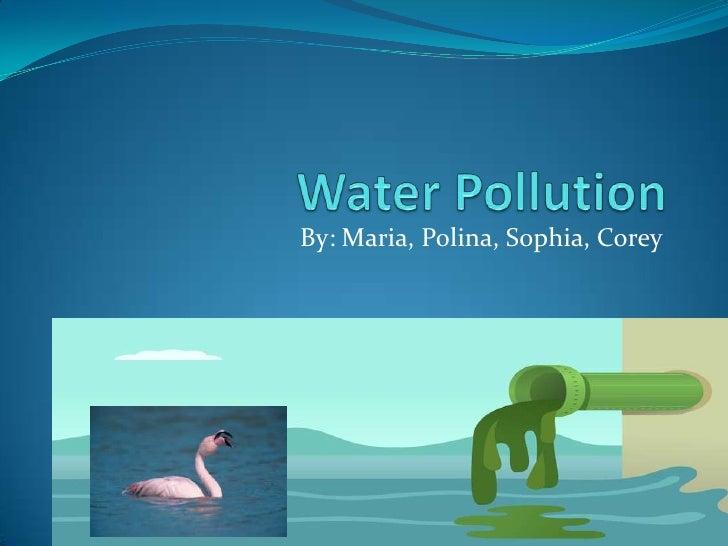 Water Pollution<br />By: Maria, Polina, Sophia, Corey<br />