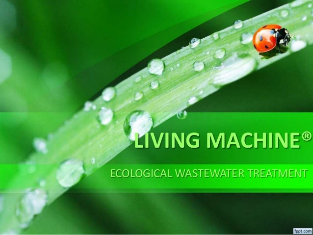 LIVING MACHINE® ECOLOGICAL WASTEWATER TREATMENT