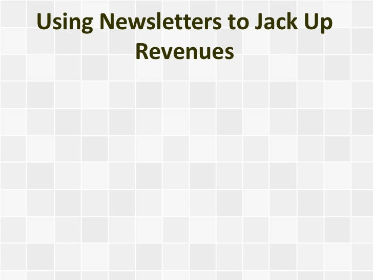 Using Newsletters to Jack Up        Revenues