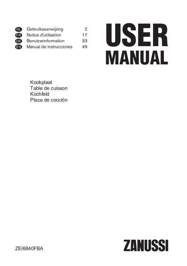 Gebruiksaanwijzing 2 Notice d'utilisation 17 Benutzerinformation 33 Manual de instrucciones 49 NL FR DE ES ZEI6840FBA Kook...