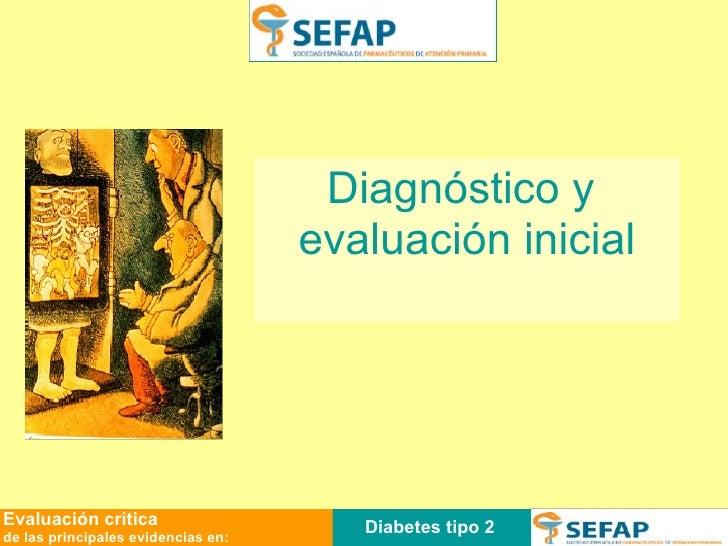 Diabetes tipo 2 Evaluación crítica de las principales evidencias en: Diagnóstico y  evaluación inicial