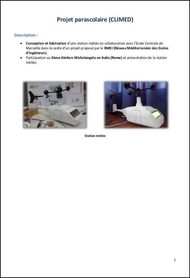 1 Projet parascolaire (CLIMED) Description :  Conception et fabrication d'une station météo en collaboration avec l'Ecole...