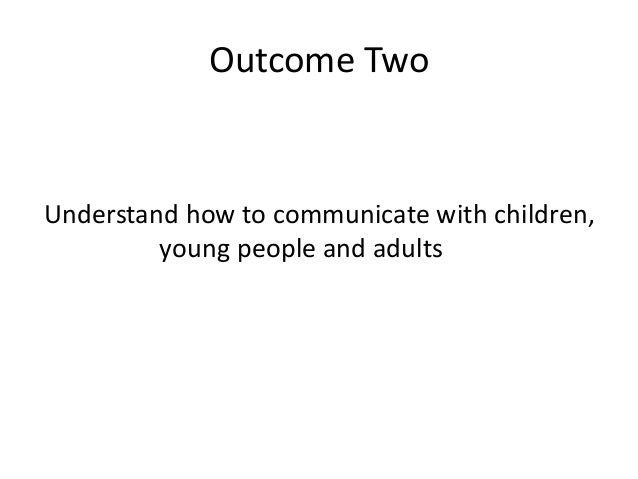 The Main Differences When Communicating With Adults, Young People And Children Essay