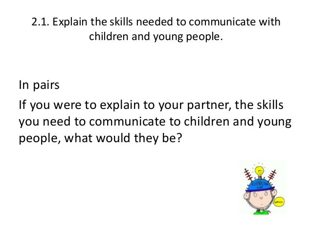 understand how to communicate with children young people and adults essay Should we talk to young children about race  it is important to understand a couple of reasons why avoiding  and when children are young,.