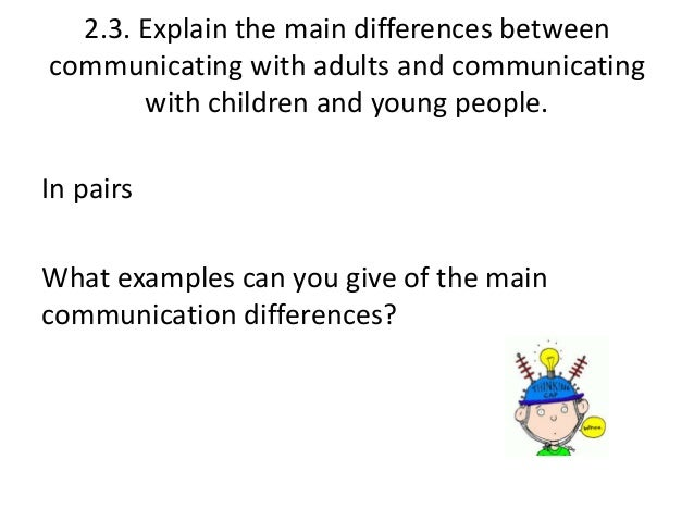 unit 301 2 4 explain how to adapt communication to meet different needs of adults Unit 001 11 level 2 childcare  which in turn depend on effective communication explain why it is important to observe an individual's reactions when.
