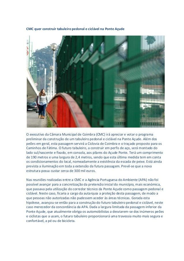CMC quer construir tabuleiro pedonal e ciclável na Ponte Açude O executivo da Câmara Municipal de Coimbra (CMC) irá apreci...