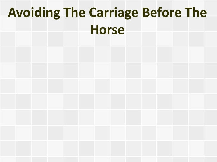 Avoiding The Carriage Before The             Horse