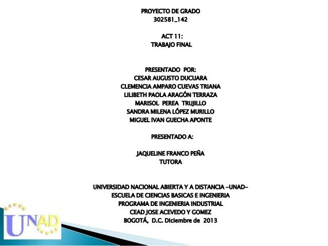 PROYECTO DE GRADO 302581_142  ACT 11: TRABAJO FINAL  PRESENTADO POR: CESAR AUGUSTO DUCUARA CLEMENCIA AMPARO CUEVAS TRIANA ...