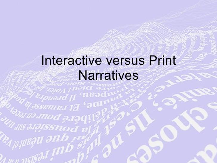 Interactive versus Print Narratives