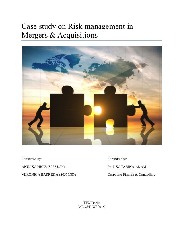 Case study on Risk management in Mergers & Acquisitions Submitted by: Submitted to: ANUJ KAMBLE (S0555276) Prof. KATARINA ...