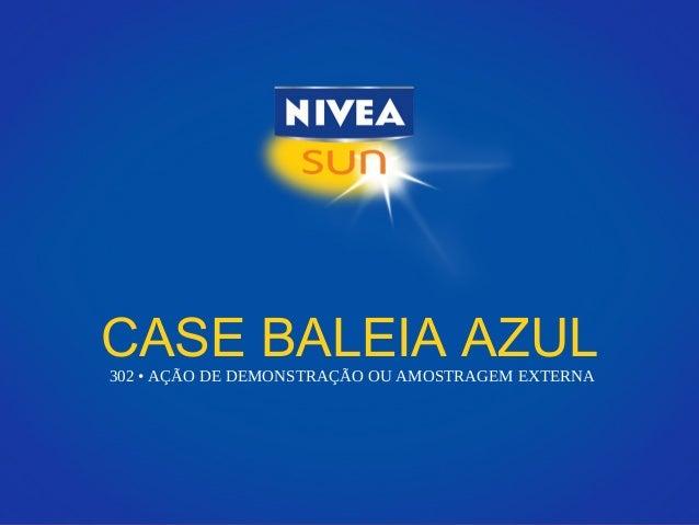 CASE BALEIA AZUL302 • AÇÃO DE DEMONSTRAÇÃO OU AMOSTRAGEM EXTERNA