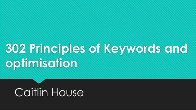 302 Principles of Keywords and optimisation Caitlin House