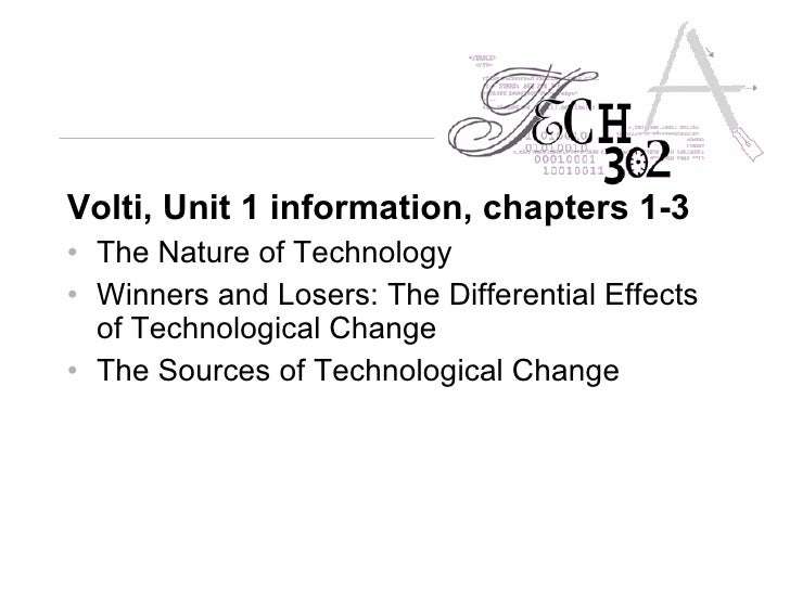 <ul><li>Volti, Unit 1 information, chapters 1-3   </li></ul><ul><li>The Nature of Technology </li></ul><ul><li>Winners and...
