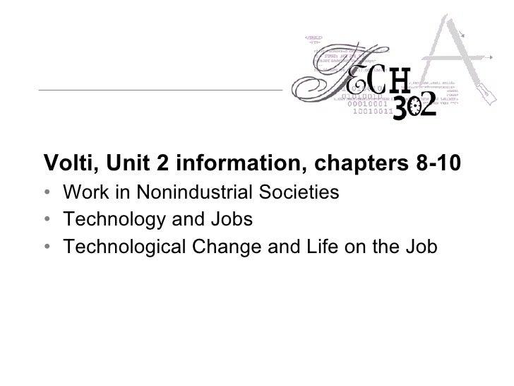 <ul><li>Volti, Unit 2 information, chapters 8-10   </li></ul><ul><li>Work in Nonindustrial Societies  </li></ul><ul><li>Te...