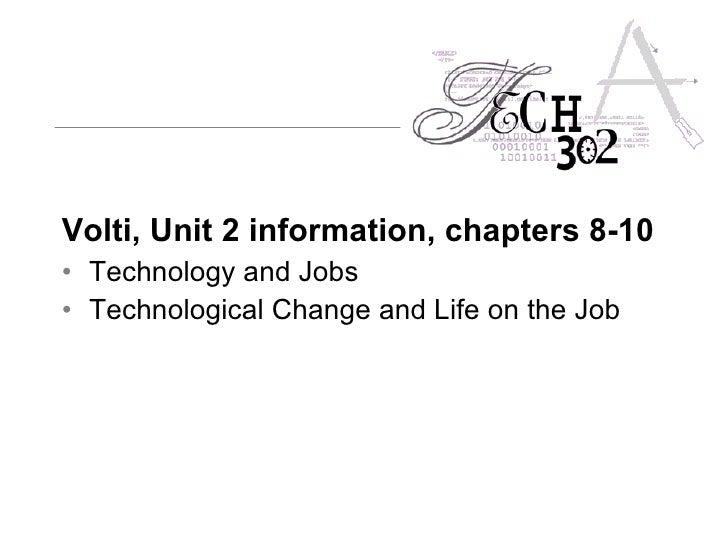 <ul><li>Volti, Unit 2 information, chapters 8-10   </li></ul><ul><li>Technology and Jobs </li></ul><ul><li>Technological C...