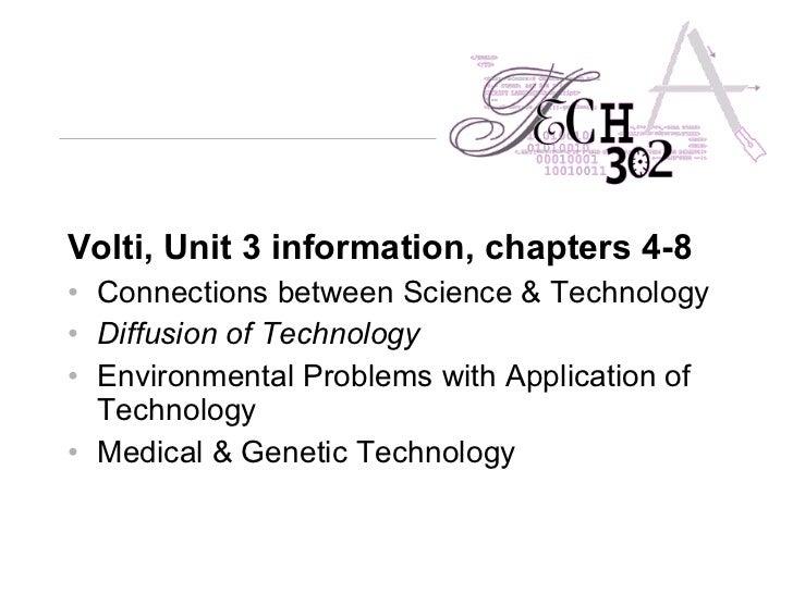 <ul><li>Volti, Unit 3 information, chapters 4-8 </li></ul><ul><li>Connections between Science & Technology </li></ul><ul><...