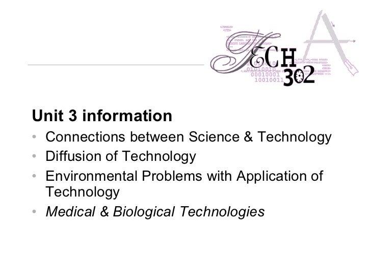 <ul><li>Unit 3 information </li></ul><ul><li>Connections between Science & Technology </li></ul><ul><li>Diffusion of Techn...