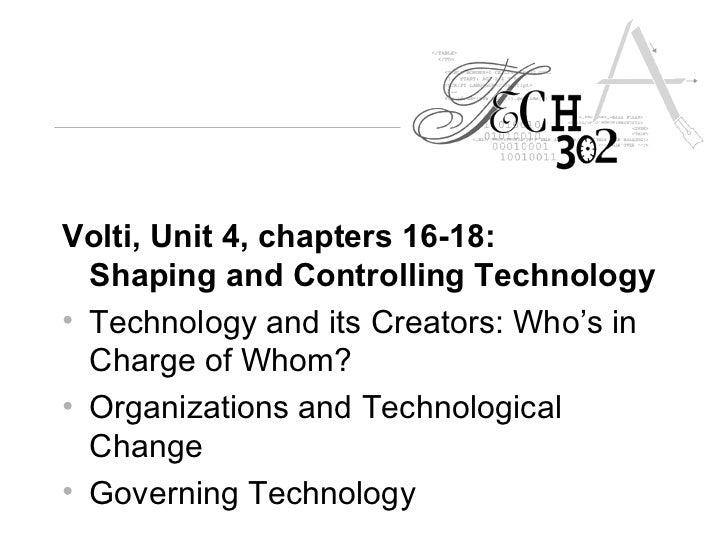 <ul><li>Volti, Unit 4, chapters 16-18: Shaping and Controlling Technology   </li></ul><ul><li>Technology and its Creators:...