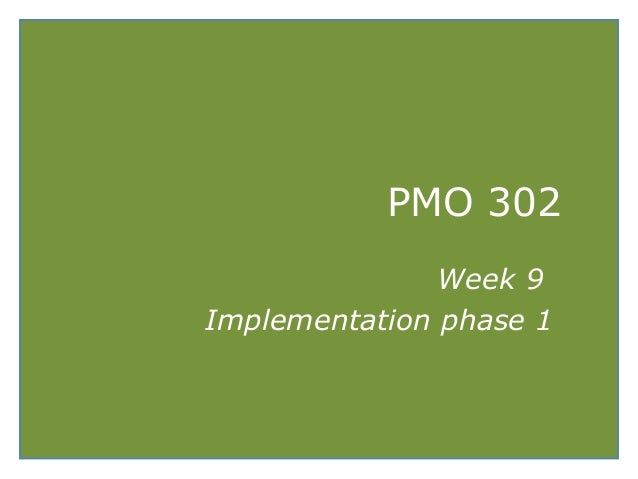 PMO 302Week 9Implementation phase 1