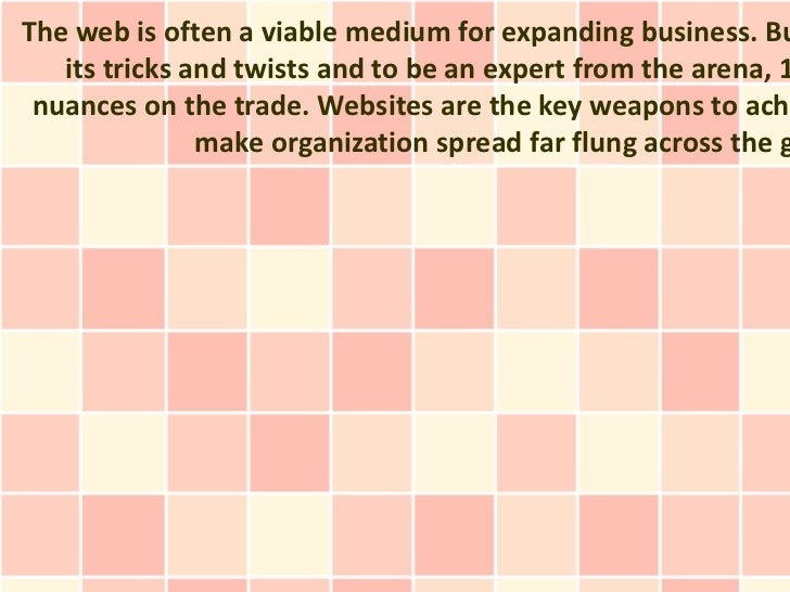 The web is often a viable medium for expanding business. Bu   its tricks and twists and to be an expert from the arena, 1 ...