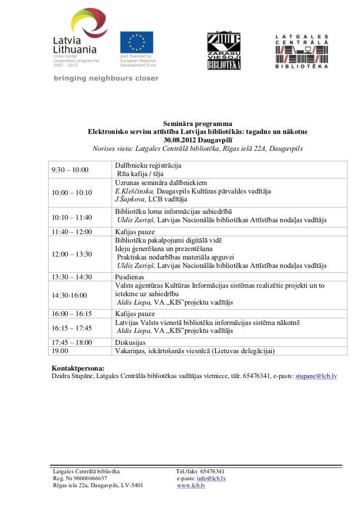 Semināra programma              Elektronisko servisu attīstība Latvijas bibliotēkās: tagadne un nākotne                   ...