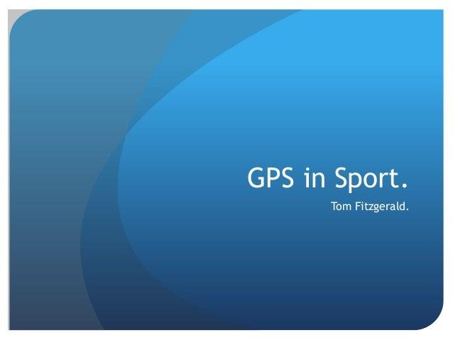 GPS in Sport.      Tom Fitzgerald.