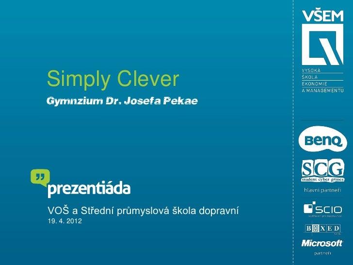Simply CleverGymnázium Dr. Josefa PekařeVOŠ a Střední průmyslová škola dopravní19. 4. 2012