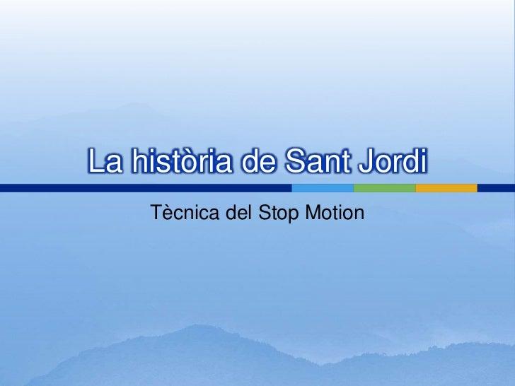 La història de Sant Jordi    Tècnica del Stop Motion