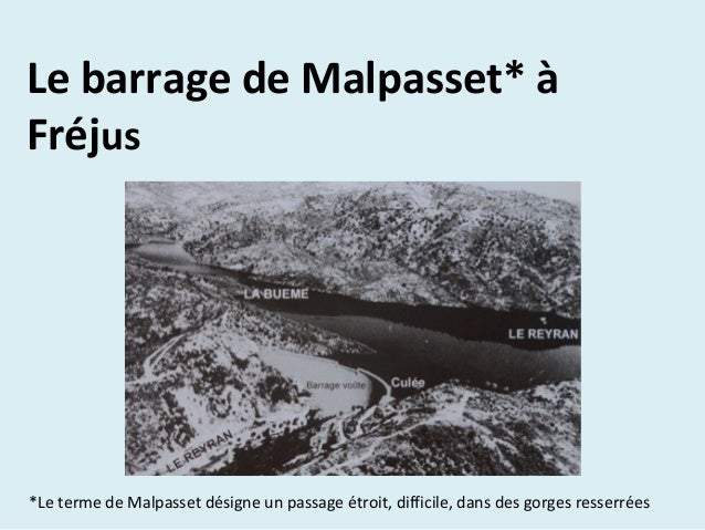 *Le terme de Malpasset désigne un passage étroit, difficile, dans des gorges resserrées Le barrage de Malpasset* à Fréjus ...