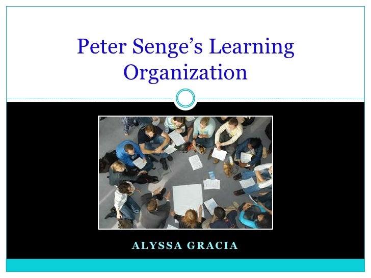 Alyssa Gracia<br />Peter Senge's Learning Organization<br />