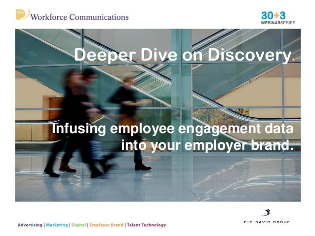 Deeper Dive on Discovery. Infusing employee engagement data into your employer brand.