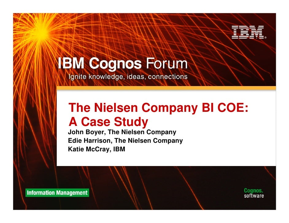 The Nielsen Company BI COE: A Case Study John Boyer, The Nielsen Company Edie Harrison, The Nielsen Company Katie McCray, ...