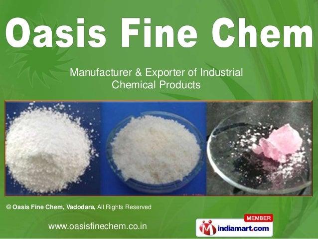 © Oasis Fine Chem, Vadodara, All Rights Reservedwww.oasisfinechem.co.inManufacturer & Exporter of IndustrialChemical Produ...