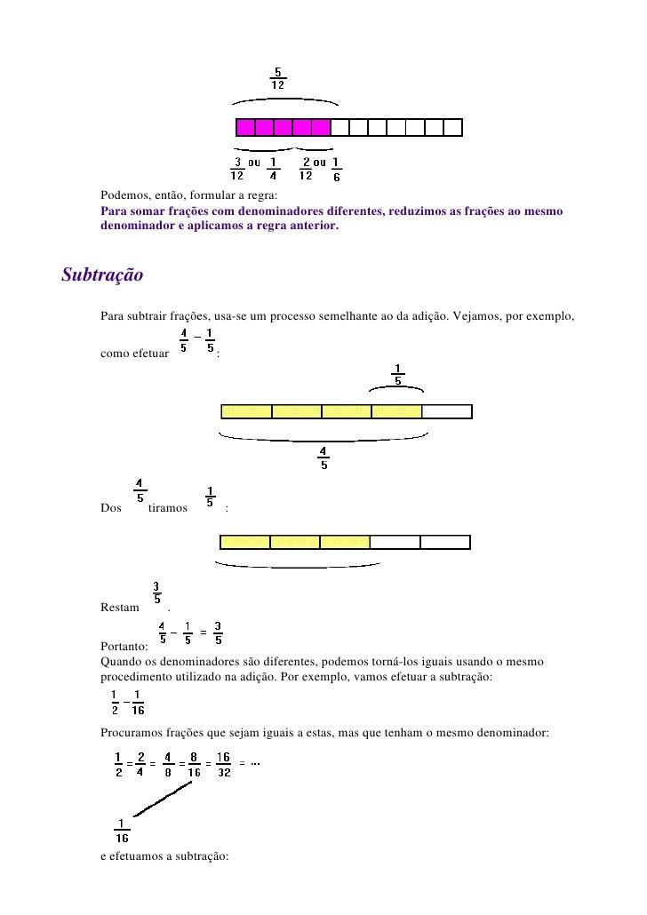 Podemos, então, formular a regra:    Para somar frações com denominadores diferentes, reduzimos as frações ao mesmo    den...