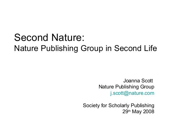 Second Nature:Nature Publishing Group in Second Life                                    Joanna Scott                      ...