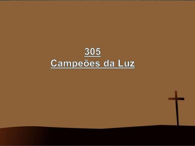 305   campeões da luz