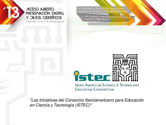"""""""Las Iniciativas del Consorcio Iberoamericano para Educación en Ciencia y Tecnología (ISTEC)"""""""