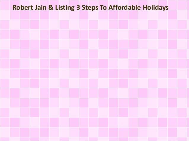 Robert Jain & Listing 3 Steps To Affordable Holidays