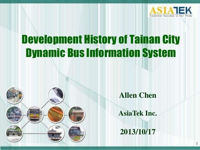 Development History of Tainan City Dynamic Bus Information System  Allen Chen AsiaTek Inc.  2013/10/17 1