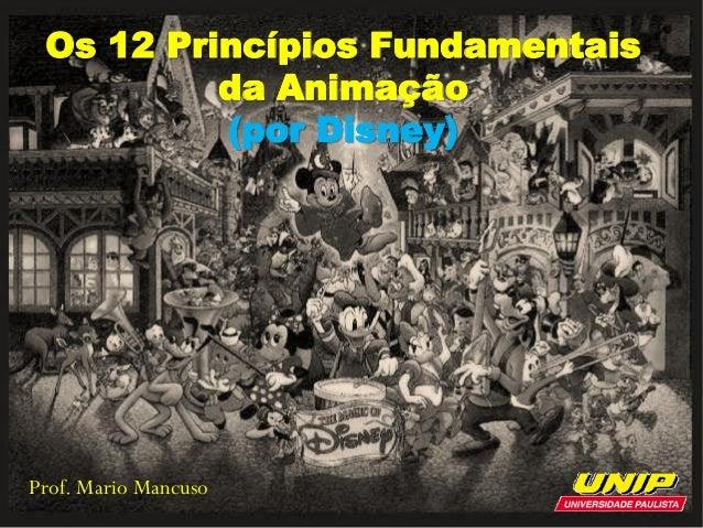 Prof. Mario Mancuso Os 12 Princípios Fundamentais da Animação (por Disney)