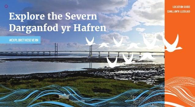 Explore the Severn Darganfod yr Hafren LOCATION GUIDE CANLLAW'R LLEOLIAD #EXPLORETHESEVERN