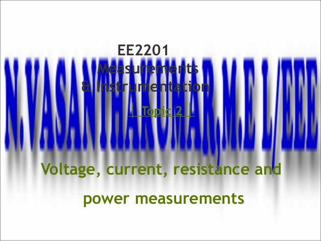 │ Topic 2 │ Voltage, current, resistance and power measurements EE2201 Measurements & Instrumentation