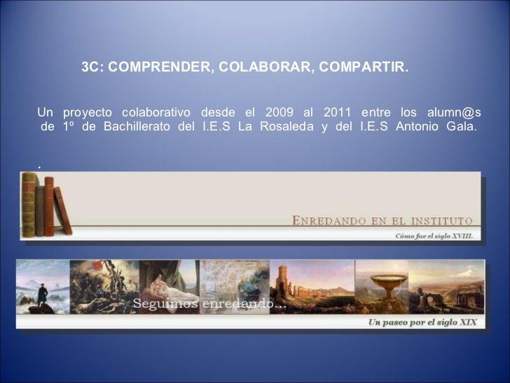Un proyecto colaborativo desde el 2009 al 2011 entre los alumn@s  de 1º de Bachillerato del I.E.S La Rosaleda y del I.E....