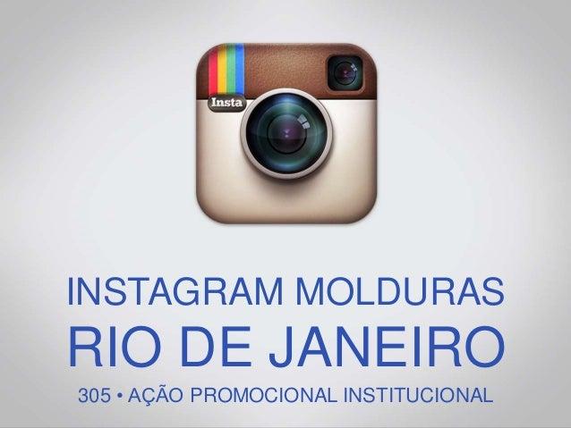 INSTAGRAM MOLDURAS RIO DE JANEIRO 305 • AÇÃO PROMOCIONAL INSTITUCIONAL